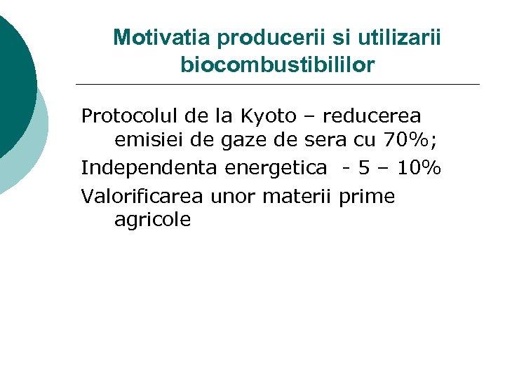 Motivatia producerii si utilizarii biocombustibililor Protocolul de la Kyoto – reducerea emisiei de gaze