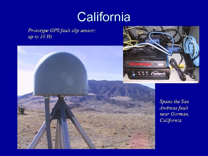 California Prototype GPS fault slip sensor; up to 10 Hz Spans the San Andreas