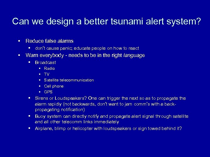 Can we design a better tsunami alert system? § Reduce false alarms § don't