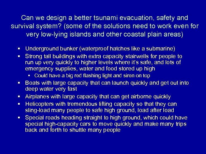 Can we design a better tsunami evacuation, safety and survival system? (some of the