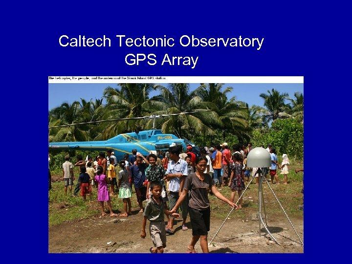 Caltech Tectonic Observatory GPS Array