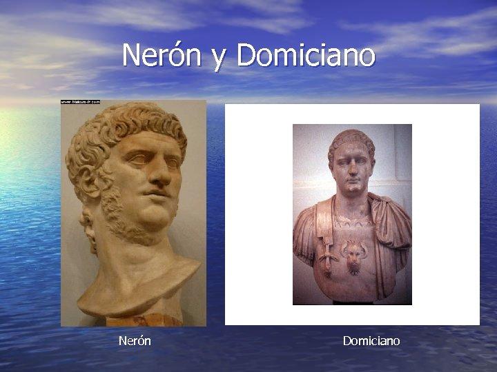 Nerón y Domiciano Nerón Domiciano