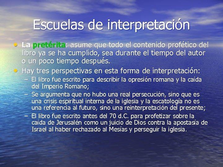 Escuelas de interpretación • La pretérita: asume que todo el contenido profético del •