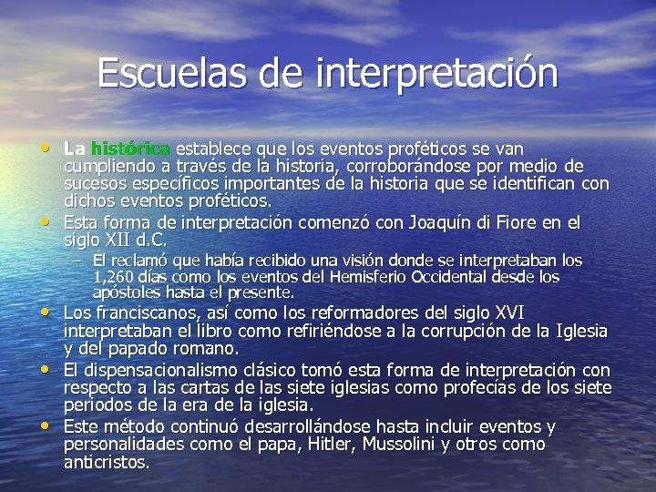 Escuelas de interpretación • La histórica establece que los eventos proféticos se van •