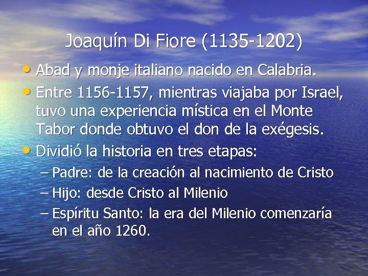 Joaquín Di Fiore (1135 -1202) • Abad y monje italiano nacido en Calabria. •