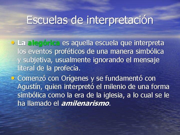 Escuelas de interpretación • La alegórica es aquella escuela que interpreta • los eventos