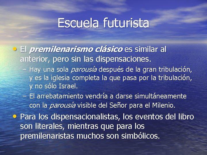 Escuela futurista • El premilenarismo clásico es similar al anterior, pero sin las dispensaciones.