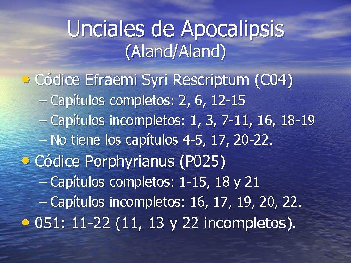 Unciales de Apocalipsis (Aland/Aland) • Códice Efraemi Syri Rescriptum (C 04) – Capítulos completos: