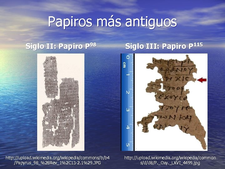 Papiros más antiguos Siglo II: Papiro P 98 http: //upload. wikimedia. org/wikipedia/commons/b/b 4 /Papyrus_98_%28