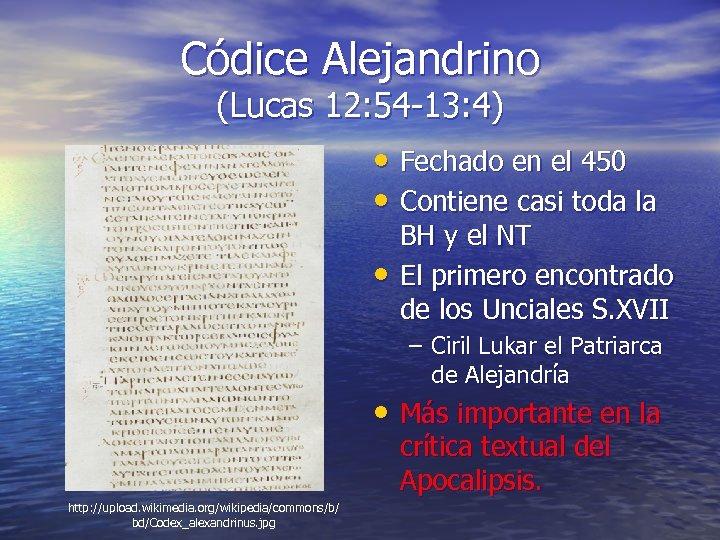 Códice Alejandrino (Lucas 12: 54 -13: 4) • Fechado en el 450 • Contiene