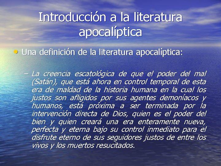 Introducción a la literatura apocalíptica • Una definición de la literatura apocalíptica: – La