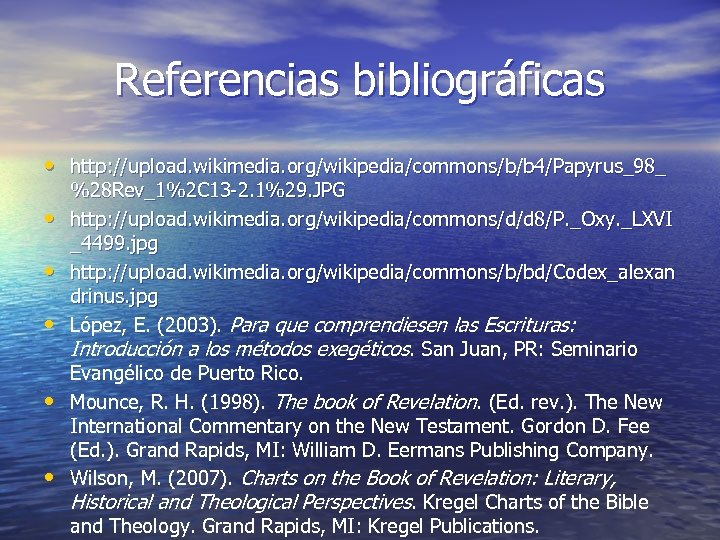 Referencias bibliográficas • http: //upload. wikimedia. org/wikipedia/commons/b/b 4/Papyrus_98_ • • • %28 Rev_1%2 C