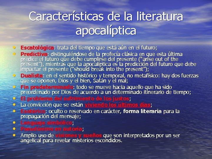 Características de la literatura apocalíptica • Escatológica: trata del tiempo que está aún en