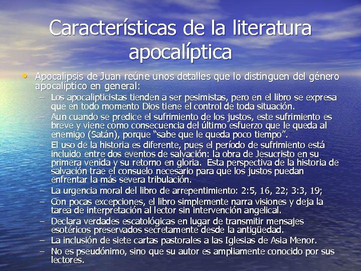 Características de la literatura apocalíptica • Apocalipsis de Juan reúne unos detalles que lo