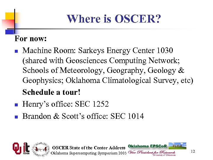 Where is OSCER? For now: n Machine Room: Sarkeys Energy Center 1030 (shared with