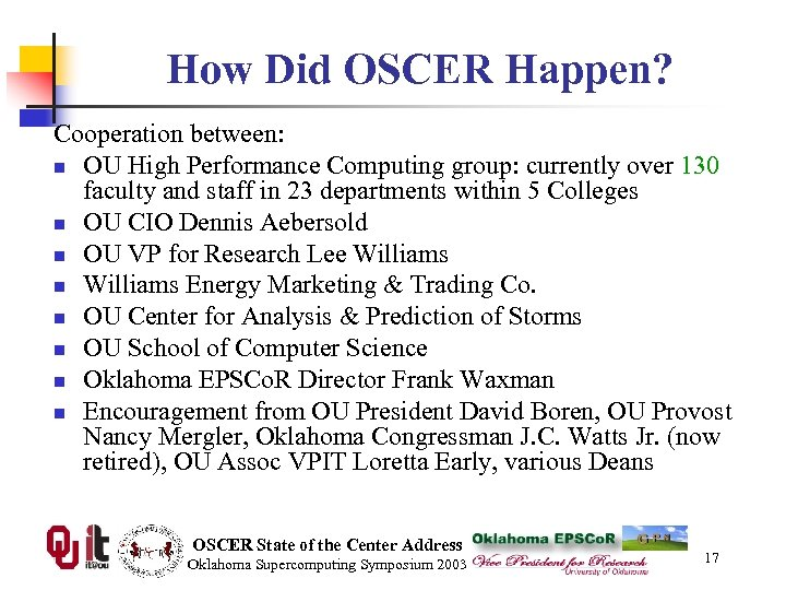 How Did OSCER Happen? Cooperation between: n OU High Performance Computing group: currently over