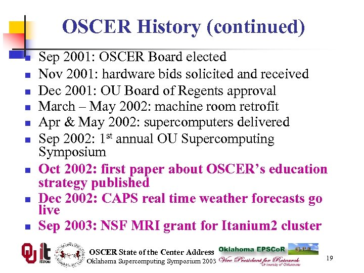 OSCER History (continued) n n n n n Sep 2001: OSCER Board elected Nov