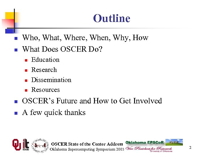 Outline n n Who, What, Where, When, Why, How What Does OSCER Do? n