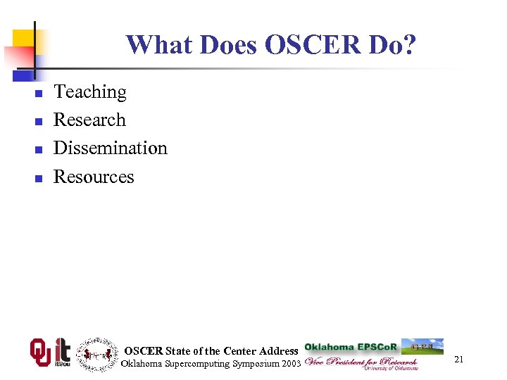 What Does OSCER Do? n n Teaching Research Dissemination Resources OSCER State of the