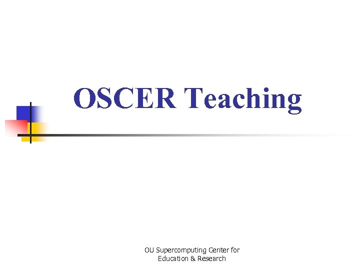 OSCER Teaching OU Supercomputing Center for Education & Research