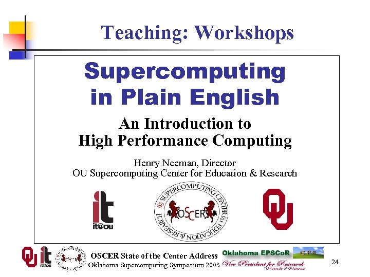 Teaching: Workshops Supercomputing in Plain English An Introduction to High Performance Computing Henry Neeman,