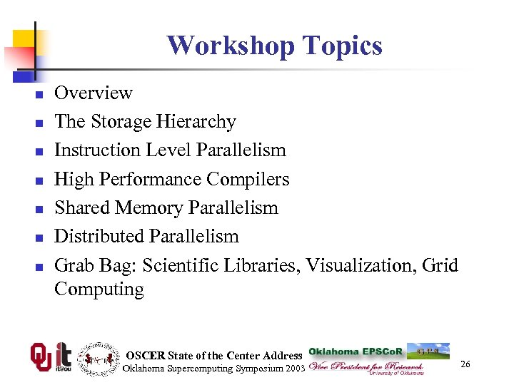 Workshop Topics n n n n Overview The Storage Hierarchy Instruction Level Parallelism High