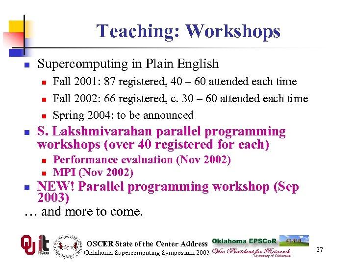 Teaching: Workshops n Supercomputing in Plain English n n Fall 2001: 87 registered, 40