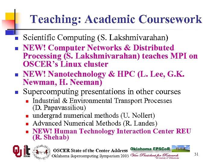 Teaching: Academic Coursework n n Scientific Computing (S. Lakshmivarahan) NEW! Computer Networks & Distributed