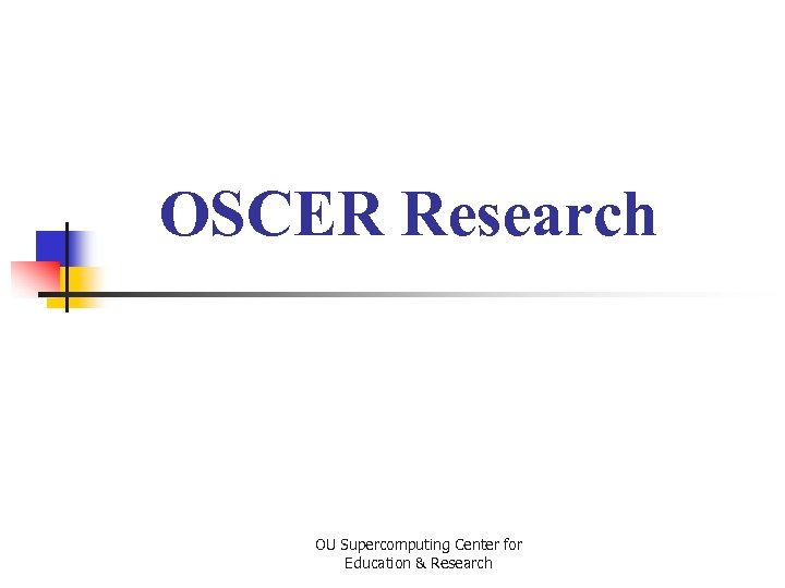 OSCER Research OU Supercomputing Center for Education & Research
