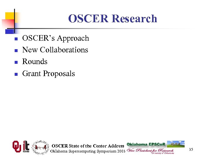 OSCER Research n n OSCER's Approach New Collaborations Rounds Grant Proposals OSCER State of