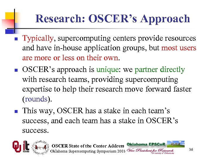 Research: OSCER's Approach n n n Typically, supercomputing centers provide resources and have in-house