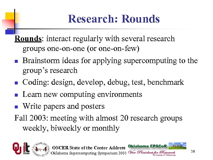 Research: Rounds: interact regularly with several research groups one-on-one (or one-on-few) n Brainstorm ideas