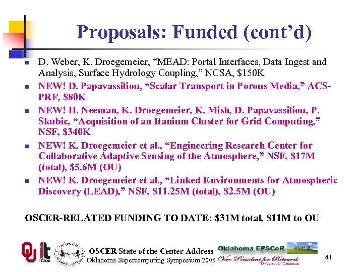 "Proposals: Funded (cont'd) n n n D. Weber, K. Droegemeier, ""MEAD: Portal Interfaces, Data"