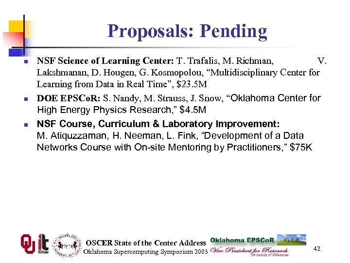 Proposals: Pending n n n NSF Science of Learning Center: T. Trafalis, M. Richman,