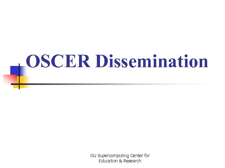 OSCER Dissemination OU Supercomputing Center for Education & Research