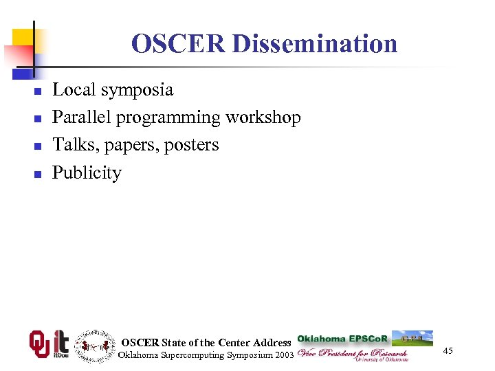 OSCER Dissemination n n Local symposia Parallel programming workshop Talks, papers, posters Publicity OSCER