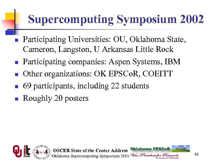 Supercomputing Symposium 2002 n n n Participating Universities: OU, Oklahoma State, Cameron, Langston, U