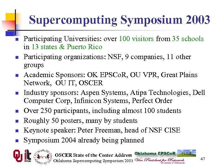 Supercomputing Symposium 2003 n n n n Participating Universities: over 100 visitors from 35