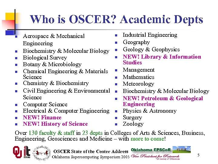 Who is OSCER? Academic Depts n Industrial Engineering Aerospace & Mechanical n Geography Engineering