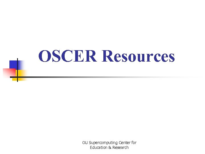 OSCER Resources OU Supercomputing Center for Education & Research
