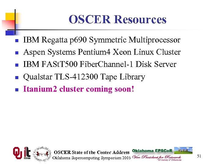 OSCER Resources n n n IBM Regatta p 690 Symmetric Multiprocessor Aspen Systems Pentium