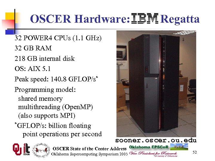 OSCER Hardware: IBM Regatta 32 POWER 4 CPUs (1. 1 GHz) 32 GB RAM