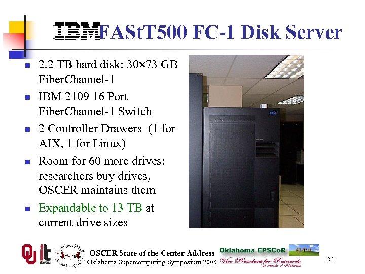 IBM FASt. T 500 FC-1 Disk Server n n n 2. 2 TB hard