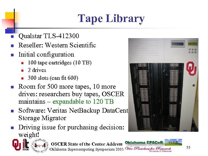 Tape Library n n n Qualstar TLS-412300 Reseller: Western Scientific Initial configuration n n