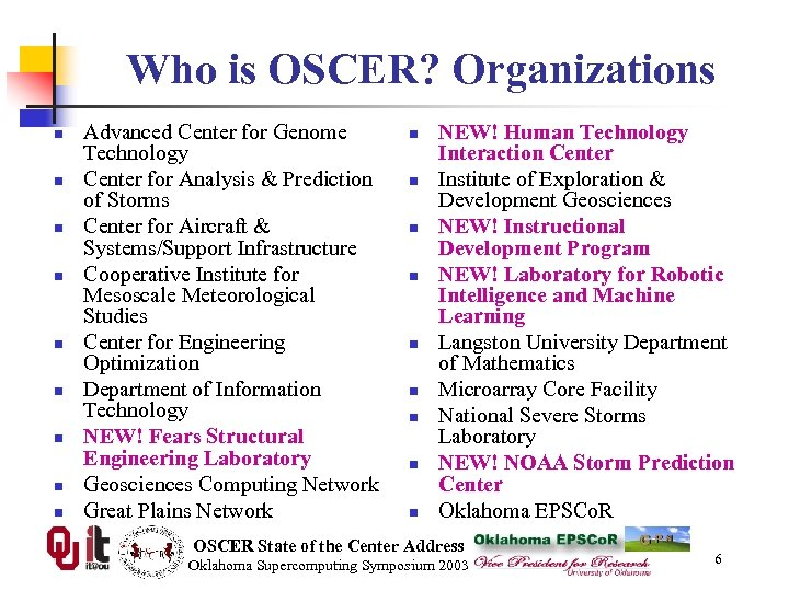 Who is OSCER? Organizations n n n n n Advanced Center for Genome Technology