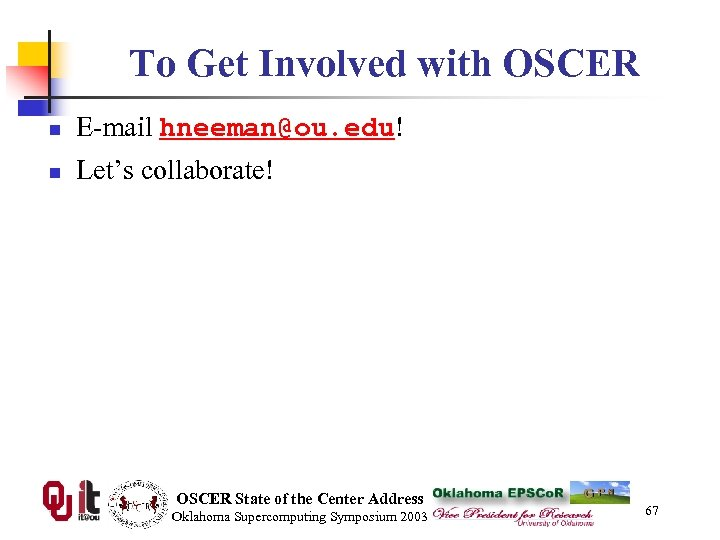 To Get Involved with OSCER n E-mail hneeman@ou. edu! n Let's collaborate! OSCER State