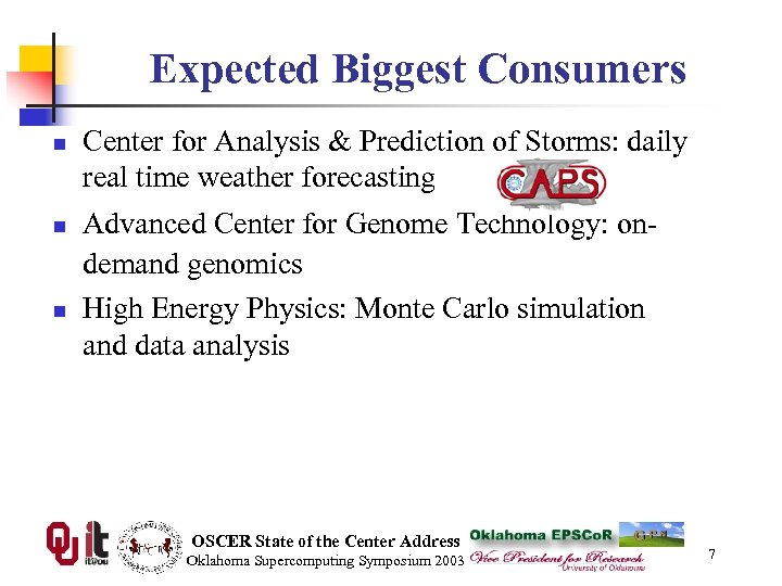 Expected Biggest Consumers n n n Center for Analysis & Prediction of Storms: daily