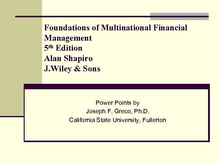 Foundations of Multinational Financial Management 5 th Edition Alan Shapiro J. Wiley & Sons