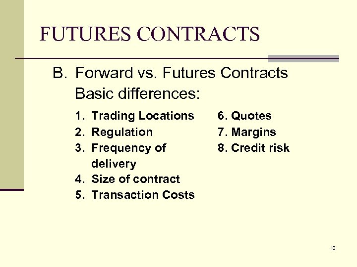 FUTURES CONTRACTS B. Forward vs. Futures Contracts Basic differences: 1. Trading Locations 2. Regulation