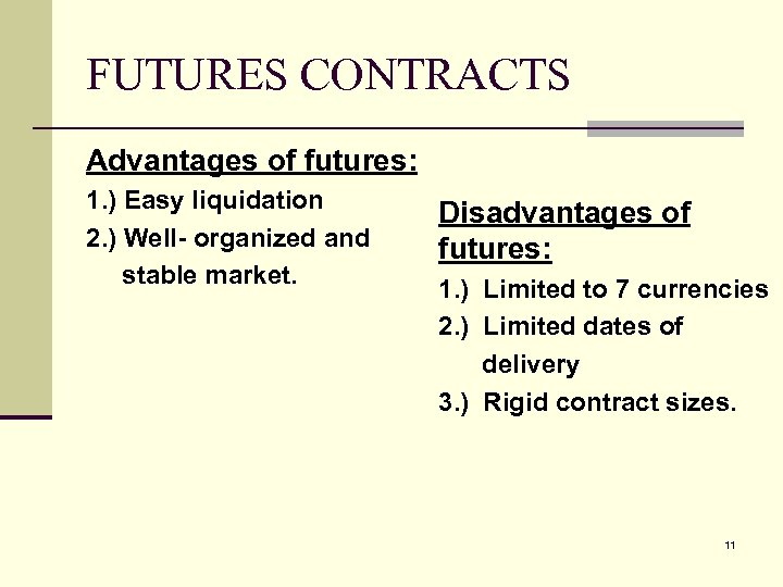 FUTURES CONTRACTS Advantages of futures: 1. ) Easy liquidation 2. ) Well- organized and